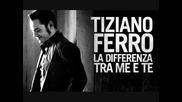 Tiziano Ferro - La Differenza Tra Me E Te