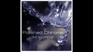 Polished Chrome - I Wanna Get Close To You