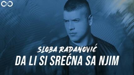 Sloba Radanovic - 2021 - Da li si srecna sa njim (hq) (bg sub)