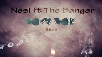 Nesi feat. The Banger - Bom Bok