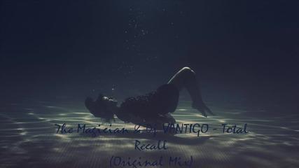 7he Magician & Dj Vantigo - Total Recall ( Original Mix )