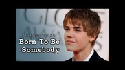 Justin Bieber Born To Be Somebody Official New Song Lyrics 2011