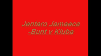 Jentaro Yamaeca - Bunt V Kluba