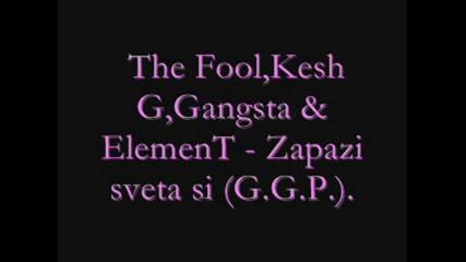 The Fool,  Kesh G,  Gangsta & Element - Zapazi sveta si (g.g.p.)