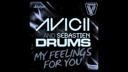 Sebastien Drums & Avicii - My Feeling For You (original Mix)