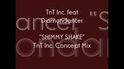 Tnt Inc. feat Diamondancer (shimmy Shake) Tnt Inc. Concept Mix