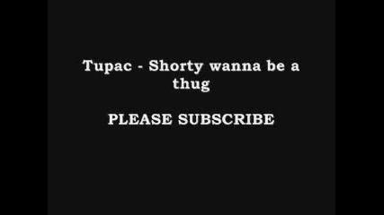 Страхотна ! 2pac - Shorty wanna be a thug + lyrics
