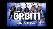 Група Орбити - Минута или Две