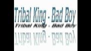 Tribal King - Bad Boy