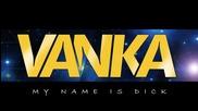 Vanka - Името ми е Дик