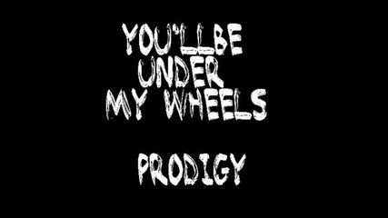 Youll be Under My Wheels by Prodigy