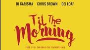 *2015* Dj Carisma ft. Chris Brown & Dej Loaf - Til' The Morning