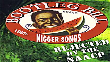 Bootleg Bill - Wild Niggers