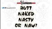 Youngin - Butt Naked Nasty Or Naw