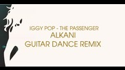 Iggy Pop - The Passenger (alkani remix)