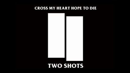 Cross My Heart Hope To Die - Two Shots (Lyric Video)