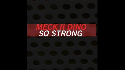 So Strong- Meck Feat. Dino (radio edit)