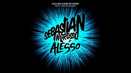 Sebastian Ingrosso Alesso ft. Ryan Tedder - Calling (lose my mind)