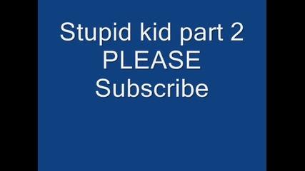 Stupid kid part 2