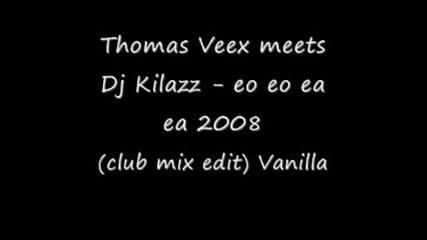 Thomas Veex Meets Dj Kilazz - Eo Eo Ea Ea 2008