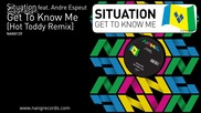Situation ft. Andre Espeut - Get To Know Me ( Hot Toddy Vocal Remix )