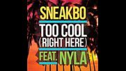 *2016* Sneakbo ft. Nyla - Too Cool ( Right Here )