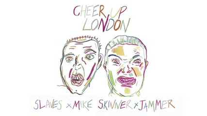 Slaves x Mike Skinner x Jammer - Cheer Up London (remix)