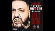 Dj Khaled ft. Meek Mill, Rick Ross, Jay Z & French Montana - They Don't Love You No More