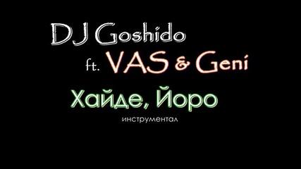 Dj Goshido ft. Vas & Geni-хайде, Йоро (инструментал) (кавър)
