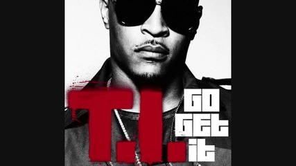 T. I. - Go Get It (bass boosted) [clean, good quality] H D