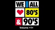 We All Love 80s and 90s