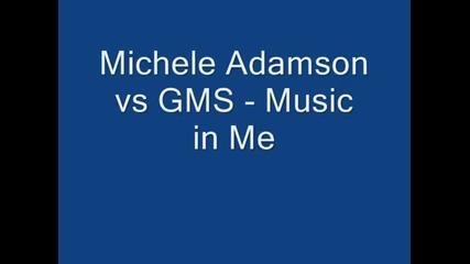 Michele Adamson vs Gms - Music In Me