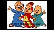 Chipmunks - My Dads Gone Crazy