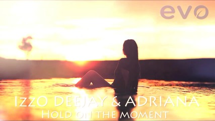 IzzO DEEJAY & ADRIANA - Hold on the moment