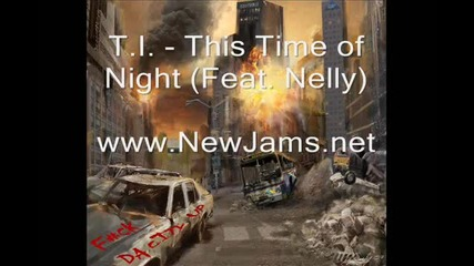 T.i. - This Time Of Night (feat. Nelly) New Song 2012