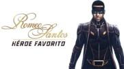Romeo Santos - Heroe Favorito