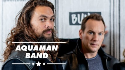Jason Momoa & Patrick Wilson started a band during Aquaman