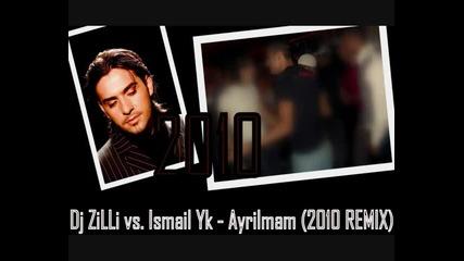 Dj Zilli vs. Ismail Yk - Ayrilmam (2010 Remix) Hq Album Kalite !!!!!!!!