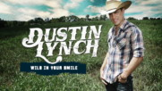 Dustin Lynch - Wild In Your Smile (Оfficial video)