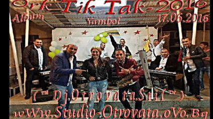 Ork Tik Tak - Splet ( ™ D j.o t r o v a t a.s t i l ™ ).17.07.2016 Yambol