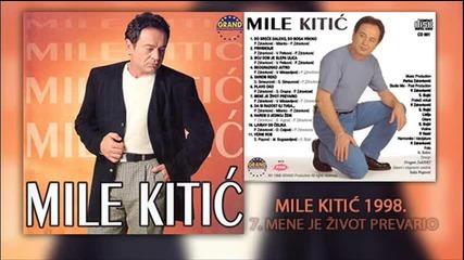 Mile Kitic - Mene je zivot prevario - (Audio 1998)