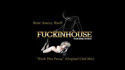 Rene Amesz, Ruell - Work This Pu..y (original Club Mix)