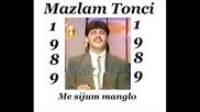 Mazlam Tonci - Me sijum manglo 1989