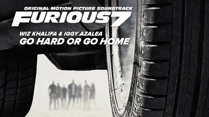 - Trap - Wiz Khalifa & Iggy Azalea – Go Hard or Go Home [furious 7 Soundtrack]