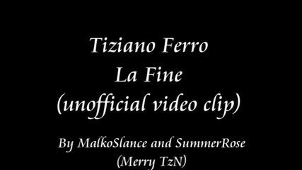 Tiziano Ferro - La Fine (неофициално видео) * Бг превод