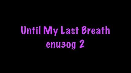 Until My Last Breath - Eпизод 2{бела}