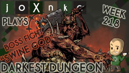 joXnka Plays DARKEST DUNGEON [Week 218] [SWINE GOD BOSS]