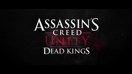 Assassin's Creed Unity - Dead Kings Dlc [cinematic]