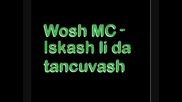 Wosh Mc - Iskash li da tancuvash