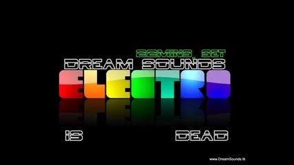 Dream Sounds - Electro Is Dead 22mins. Set